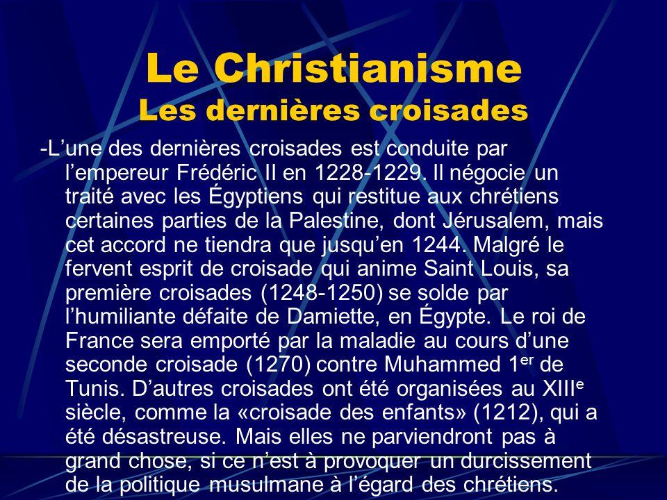 Le Christianisme Les dernières croisades -Lune des dernières croisades est conduite par lempereur Frédéric II en 1228-1229. Il négocie un traité avec