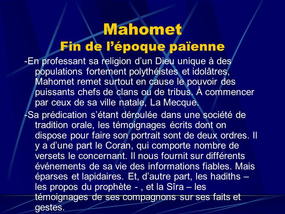 Mahomet Fin de lépoque païenne -En professant sa religion dun Dieu unique à des populations fortement polythéistes et idolâtres, Mahomet remet surtout