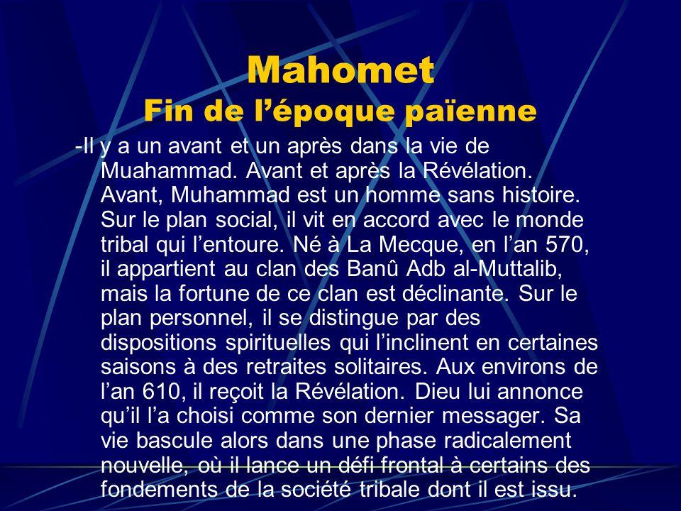 Mahomet Fin de lépoque païenne -Il y a un avant et un après dans la vie de Muahammad. Avant et après la Révélation. Avant, Muhammad est un homme sans