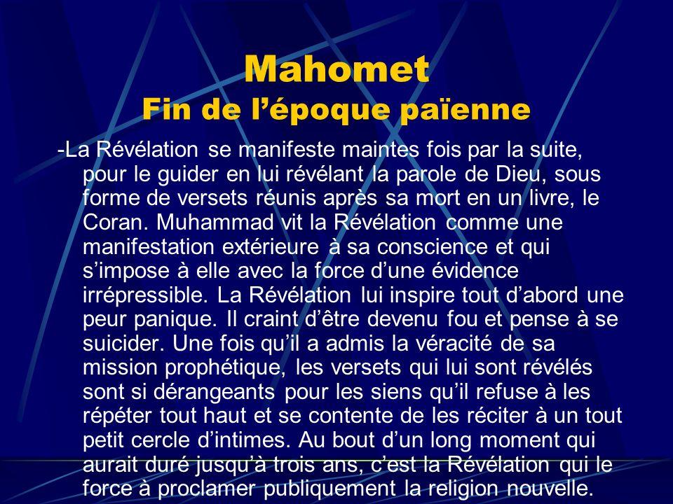 Mahomet Fin de lépoque païenne -La Révélation se manifeste maintes fois par la suite, pour le guider en lui révélant la parole de Dieu, sous forme de