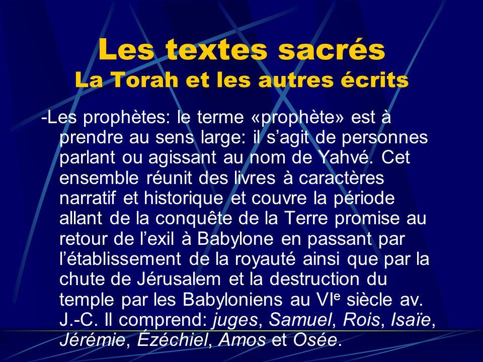 Les textes sacrés La Torah et les autres écrits -Les prophètes: le terme «prophète» est à prendre au sens large: il sagit de personnes parlant ou agis