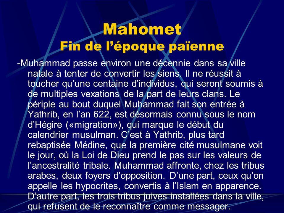 Mahomet Fin de lépoque païenne -Muhammad passe environ une décennie dans sa ville natale à tenter de convertir les siens. Il ne réussit à toucher quun
