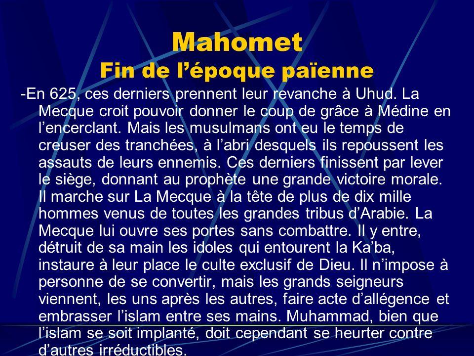 Mahomet Fin de lépoque païenne -En 625, ces derniers prennent leur revanche à Uhud. La Mecque croit pouvoir donner le coup de grâce à Médine en lencer