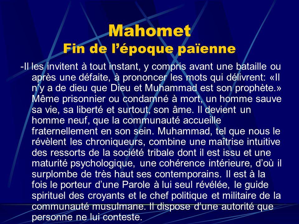 Mahomet Fin de lépoque païenne -Il les invitent à tout instant, y compris avant une bataille ou après une défaite, à prononcer les mots qui délivrent: