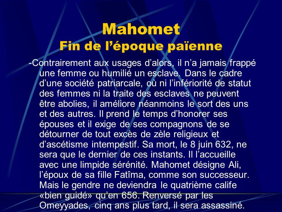 Mahomet Fin de lépoque païenne -Contrairement aux usages dalors, il na jamais frappé une femme ou humilié un esclave. Dans le cadre dune société patri