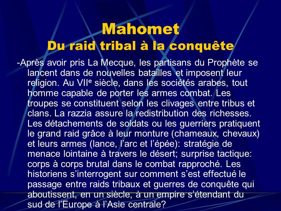 Mahomet Du raid tribal à la conquête -Après avoir pris La Mecque, les partisans du Prophète se lancent dans de nouvelles batailles et imposent leur re
