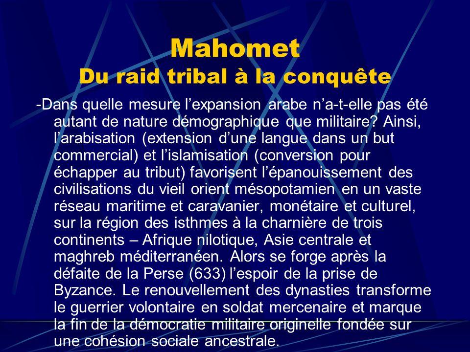 Mahomet Du raid tribal à la conquête -Dans quelle mesure lexpansion arabe na-t-elle pas été autant de nature démographique que militaire? Ainsi, larab
