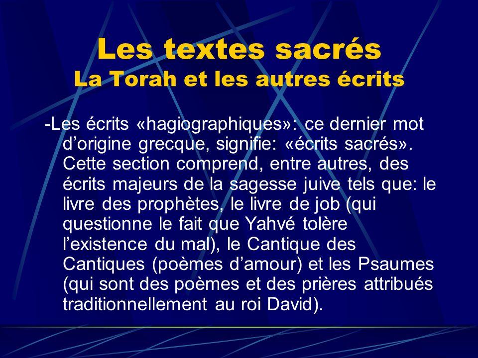 Les textes sacrés La Torah et les autres écrits -Les écrits «hagiographiques»: ce dernier mot dorigine grecque, signifie: «écrits sacrés». Cette secti
