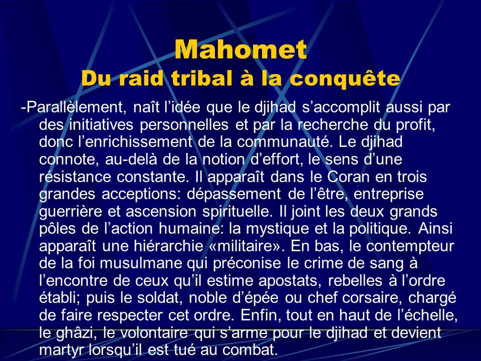 Mahomet Du raid tribal à la conquête -Parallèlement, naît lidée que le djihad saccomplit aussi par des initiatives personnelles et par la recherche du