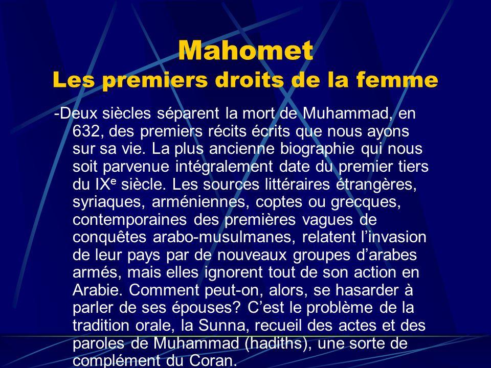 Mahomet Les premiers droits de la femme -Deux siècles séparent la mort de Muhammad, en 632, des premiers récits écrits que nous ayons sur sa vie. La p