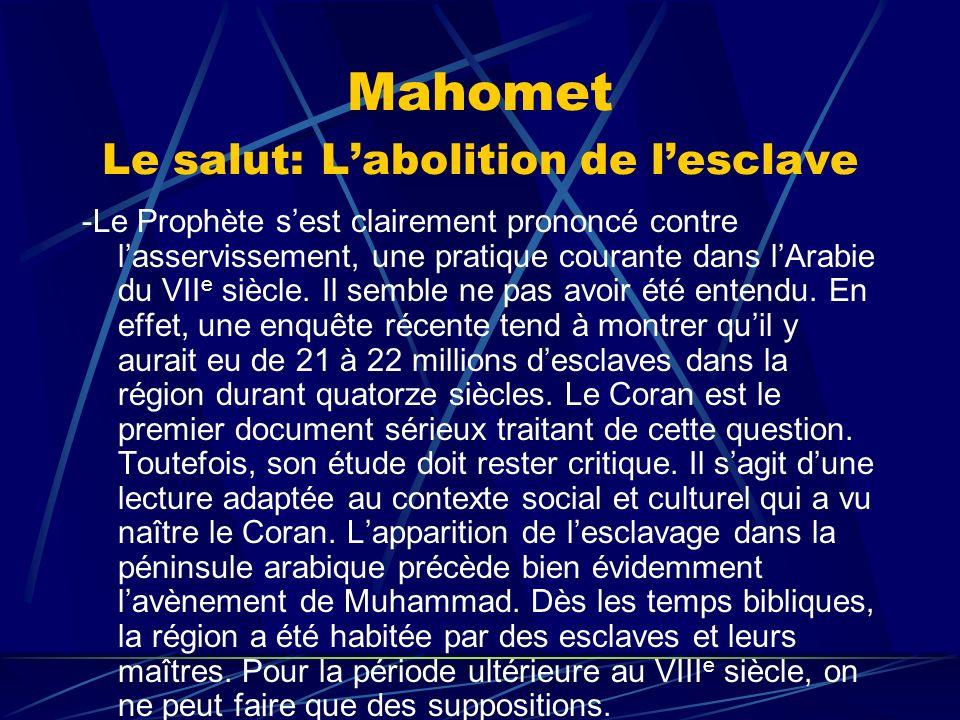 Mahomet Le salut: Labolition de lesclave -Le Prophète sest clairement prononcé contre lasservissement, une pratique courante dans lArabie du VII e siè