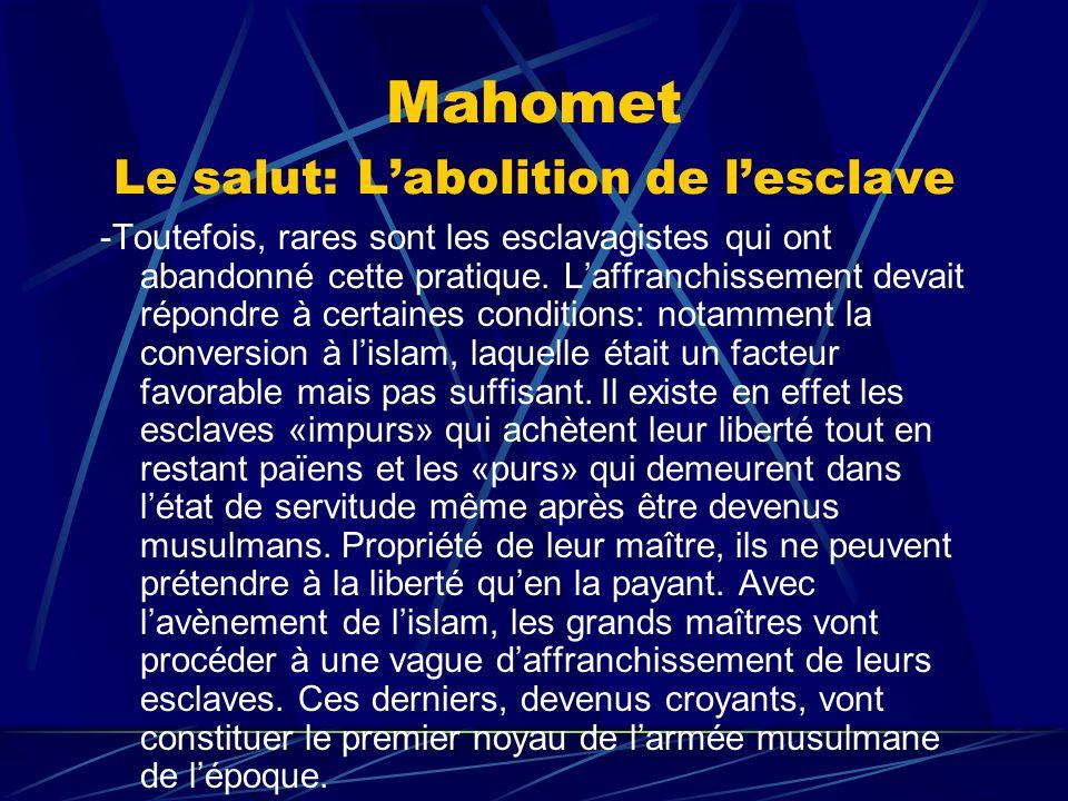 Mahomet Le salut: Labolition de lesclave -Toutefois, rares sont les esclavagistes qui ont abandonné cette pratique. Laffranchissement devait répondre