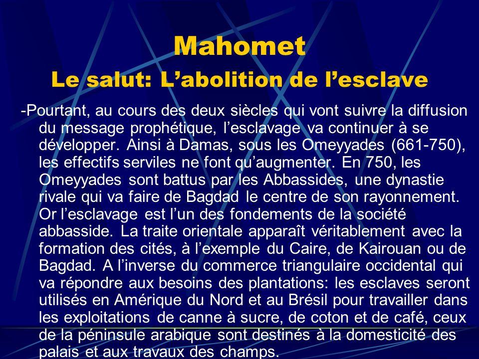 Mahomet Le salut: Labolition de lesclave -Pourtant, au cours des deux siècles qui vont suivre la diffusion du message prophétique, lesclavage va conti