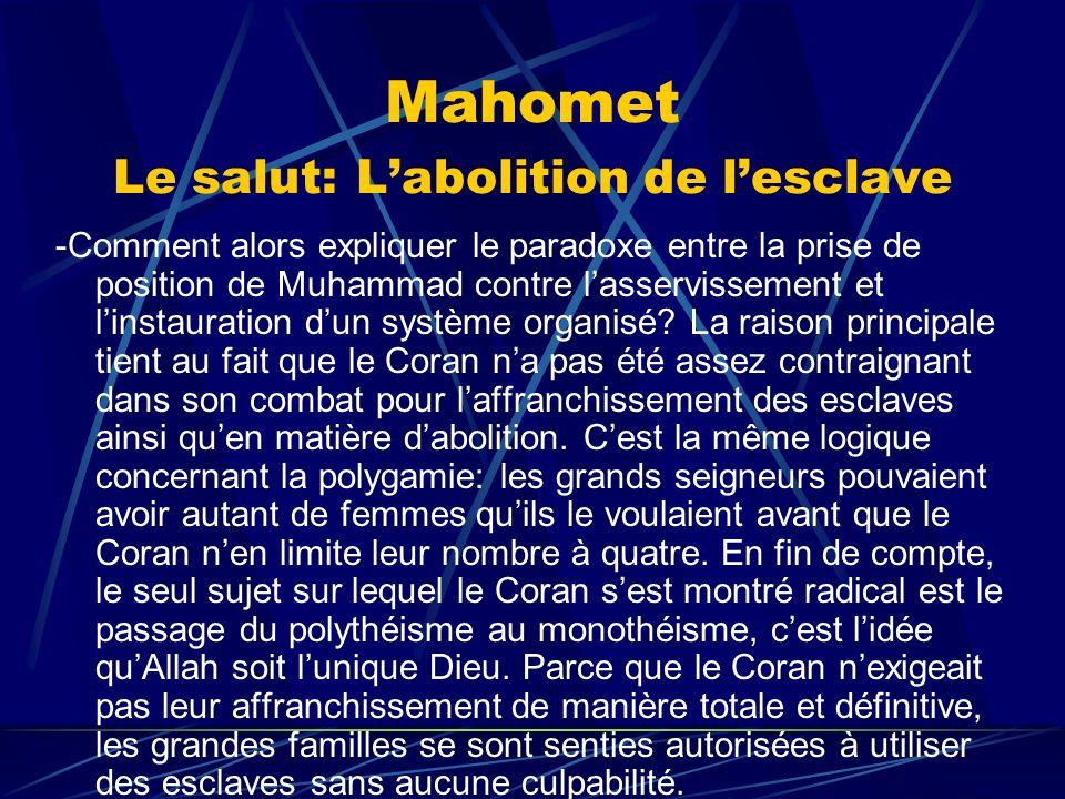 Mahomet Le salut: Labolition de lesclave -Comment alors expliquer le paradoxe entre la prise de position de Muhammad contre lasservissement et linstau