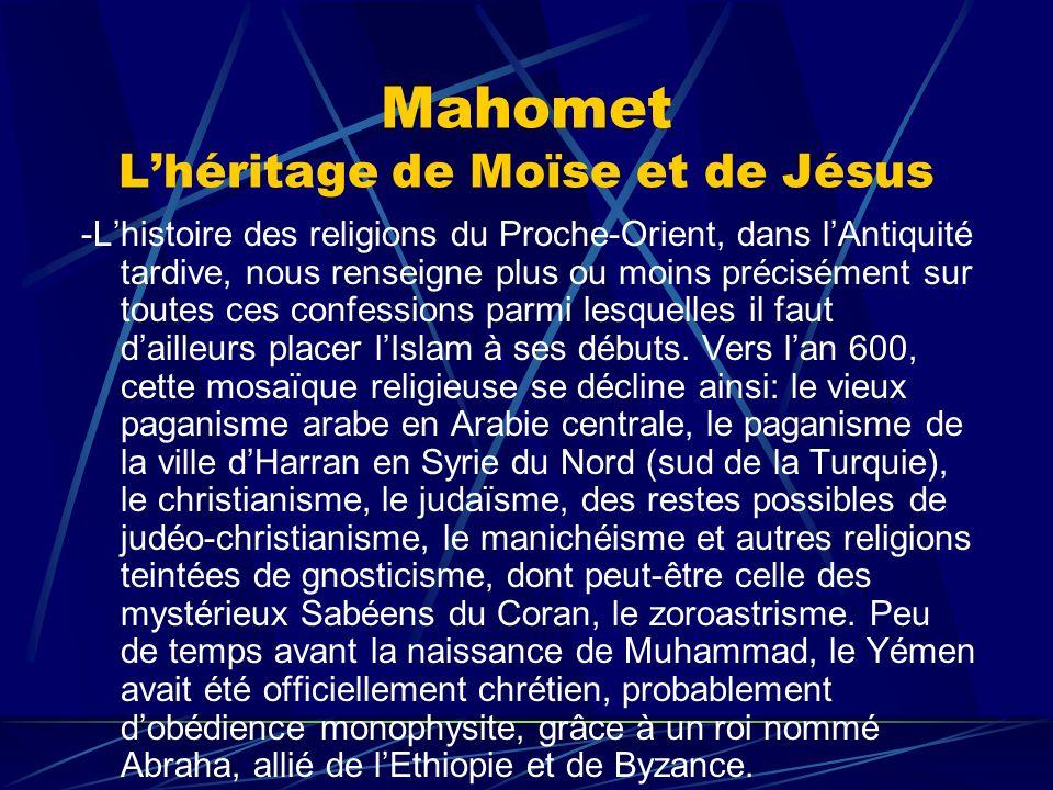 Mahomet Lhéritage de Moïse et de Jésus -Lhistoire des religions du Proche-Orient, dans lAntiquité tardive, nous renseigne plus ou moins précisément su