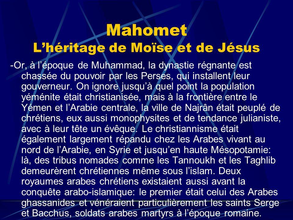 Mahomet Lhéritage de Moïse et de Jésus -Or, à lépoque de Muhammad, la dynastie régnante est chassée du pouvoir par les Perses, qui installent leur gou