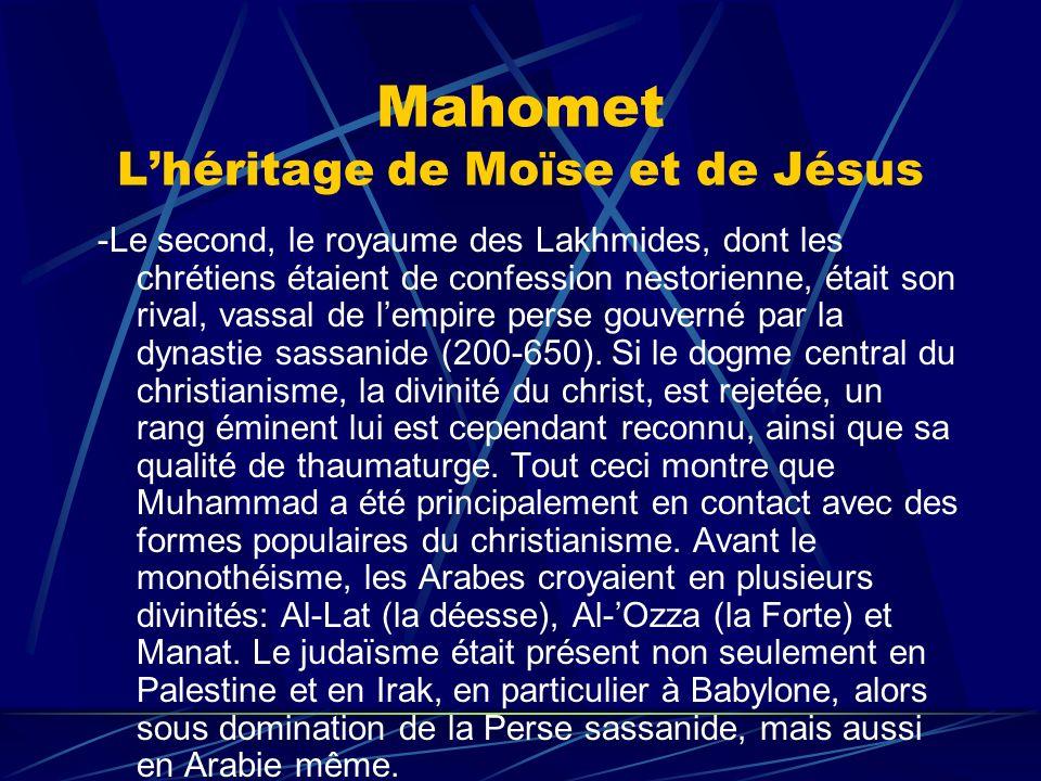 Mahomet Lhéritage de Moïse et de Jésus -Le second, le royaume des Lakhmides, dont les chrétiens étaient de confession nestorienne, était son rival, va