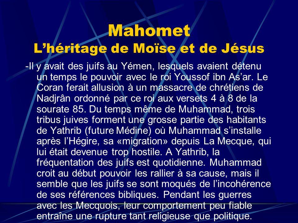 Mahomet Lhéritage de Moïse et de Jésus -Il y avait des juifs au Yémen, lesquels avaient détenu un temps le pouvoir avec le roi Youssof ibn Asar. Le Co