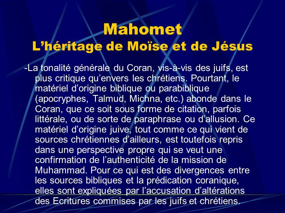Mahomet Lhéritage de Moïse et de Jésus -La tonalité générale du Coran, vis-à-vis des juifs, est plus critique quenvers les chrétiens. Pourtant, le mat
