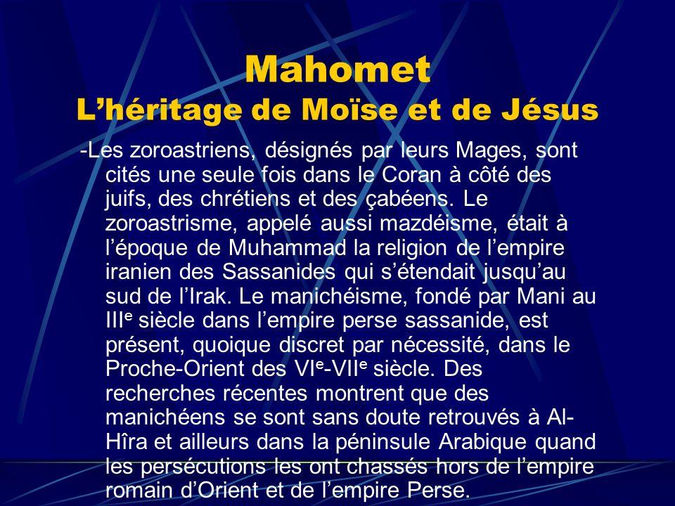 Mahomet Lhéritage de Moïse et de Jésus -Les zoroastriens, désignés par leurs Mages, sont cités une seule fois dans le Coran à côté des juifs, des chré