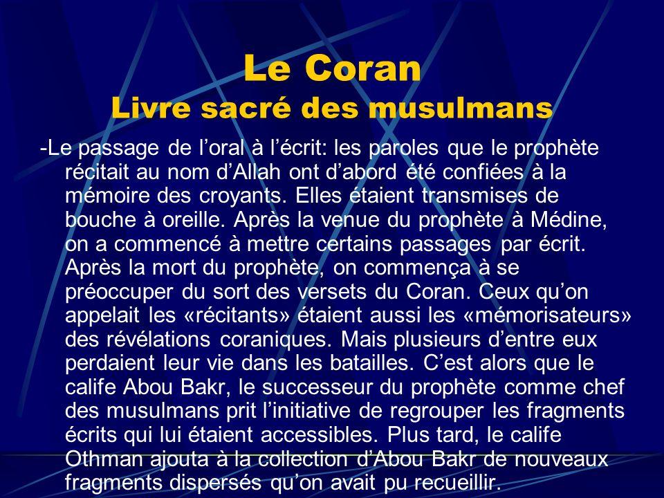 Le Coran Livre sacré des musulmans -Le passage de loral à lécrit: les paroles que le prophète récitait au nom dAllah ont dabord été confiées à la mémo
