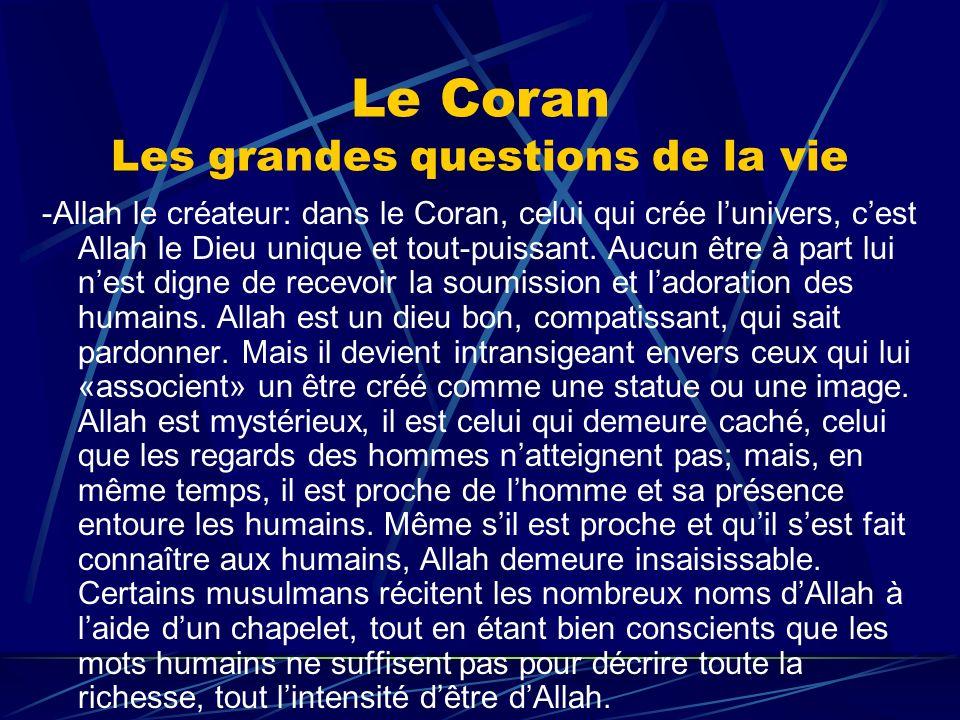 Le Coran Les grandes questions de la vie -Allah le créateur: dans le Coran, celui qui crée lunivers, cest Allah le Dieu unique et tout-puissant. Aucun