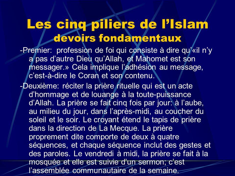 Les cinq piliers de lIslam devoirs fondamentaux -Premier: profession de foi qui consiste à dire qu«il ny a pas dautre Dieu quAllah, et Mahomet est son