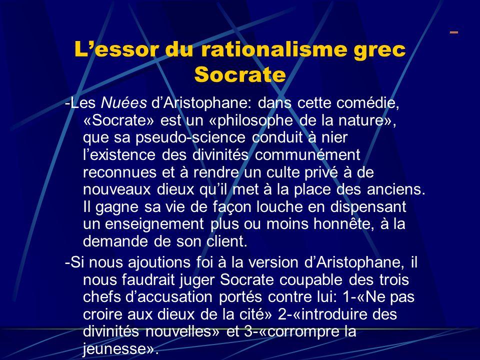 Lessor du rationalisme grec Socrate -Les Nuées dAristophane: dans cette comédie, «Socrate» est un «philosophe de la nature», que sa pseudo-science con