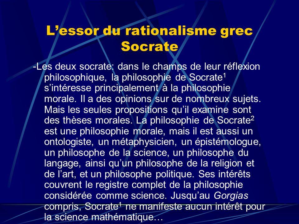 Lessor du rationalisme grec Socrate -Les deux socrate: dans le champs de leur réflexion philosophique, la philosophie de Socrate 1 sintéresse principa