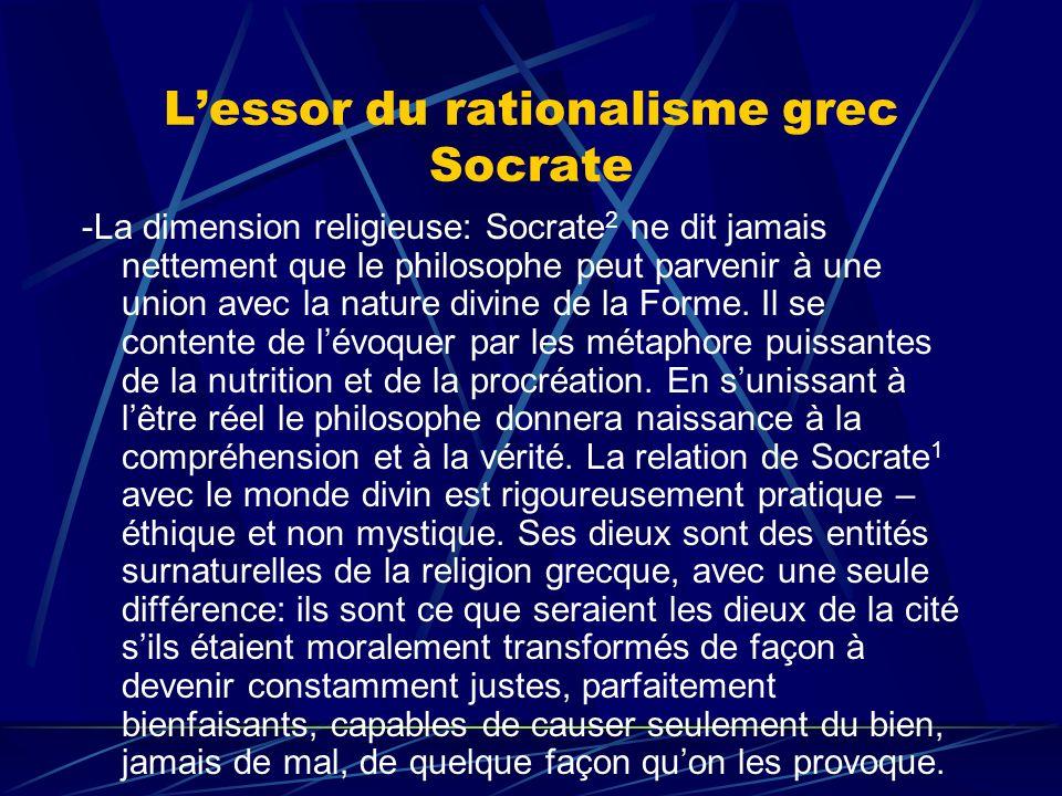 Lessor du rationalisme grec Socrate -La dimension religieuse: Socrate 2 ne dit jamais nettement que le philosophe peut parvenir à une union avec la na
