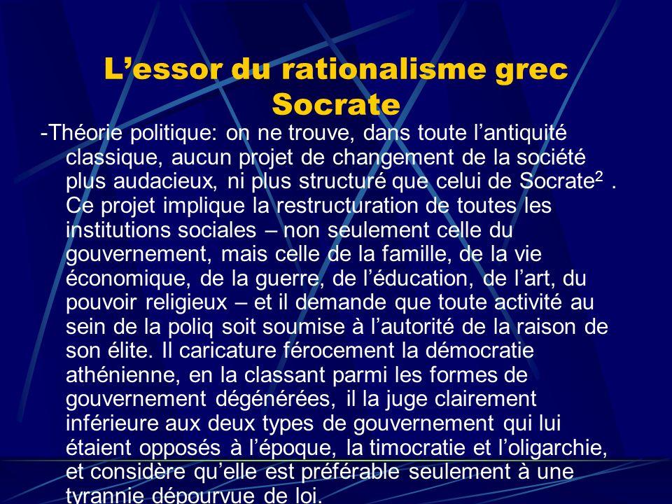 Lessor du rationalisme grec Socrate -Théorie politique: on ne trouve, dans toute lantiquité classique, aucun projet de changement de la société plus a