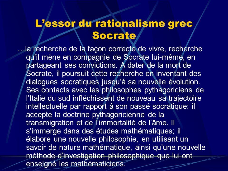 Lessor du rationalisme grec Socrate …la recherche de la façon correcte de vivre, recherche quil mène en compagnie de Socrate lui-même, en partageant s