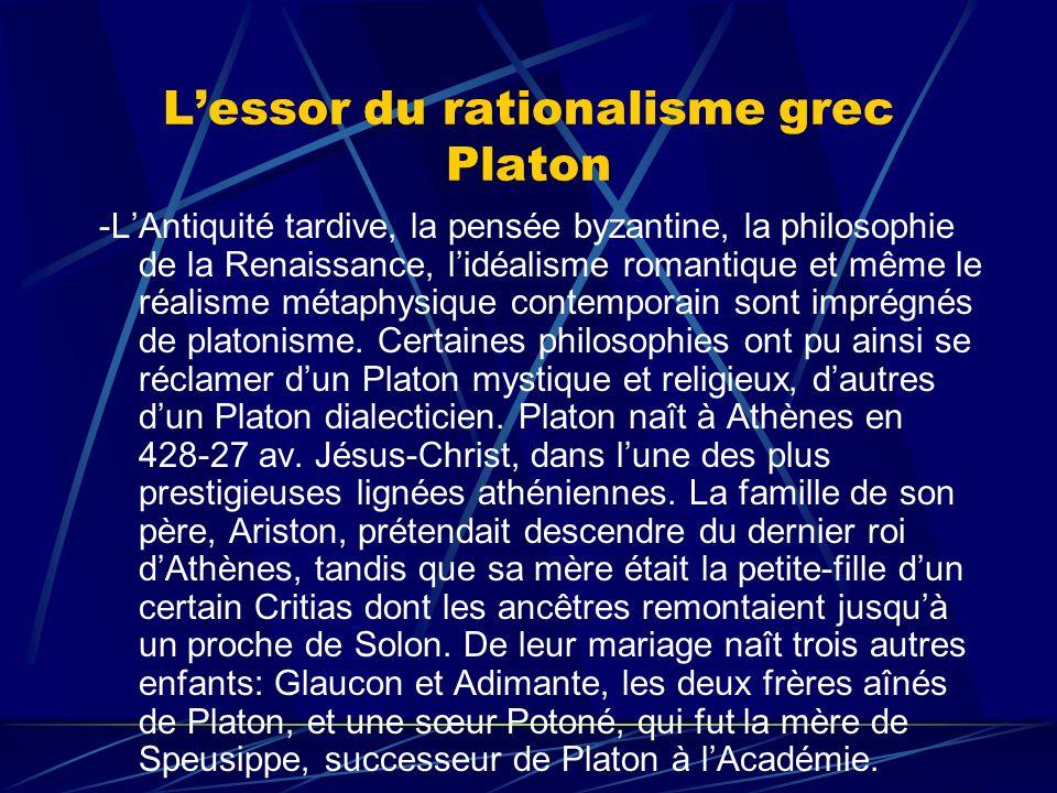 Lessor du rationalisme grec Platon -LAntiquité tardive, la pensée byzantine, la philosophie de la Renaissance, lidéalisme romantique et même le réalis