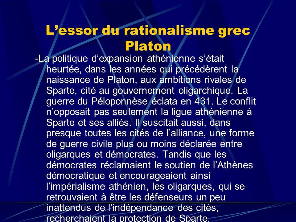 Lessor du rationalisme grec Platon -La politique dexpansion athénienne sétait heurtée, dans les années qui précédèrent la naissance de Platon, aux amb