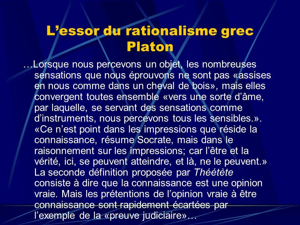 Lessor du rationalisme grec Platon …Lorsque nous percevons un objet, les nombreuses sensations que nous éprouvons ne sont pas «assises en nous comme d