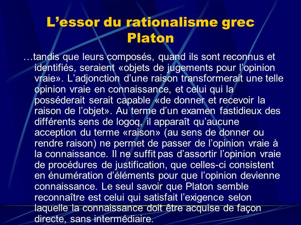 Lessor du rationalisme grec Platon …tandis que leurs composés, quand ils sont reconnus et identifiés, seraient «objets de jugements pour lopinion vrai