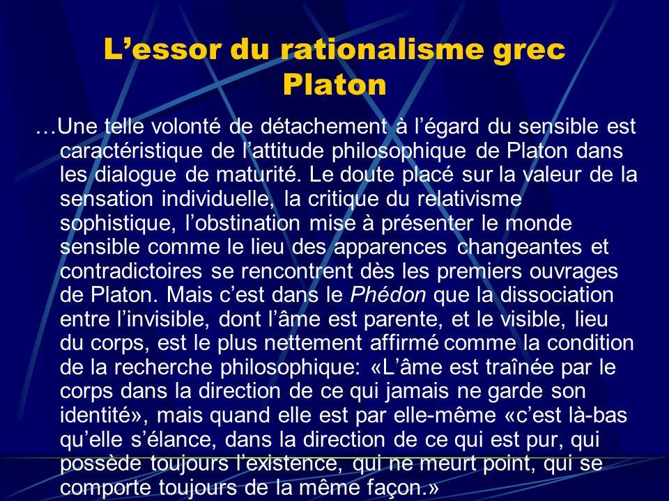 Lessor du rationalisme grec Platon …Une telle volonté de détachement à légard du sensible est caractéristique de lattitude philosophique de Platon dan
