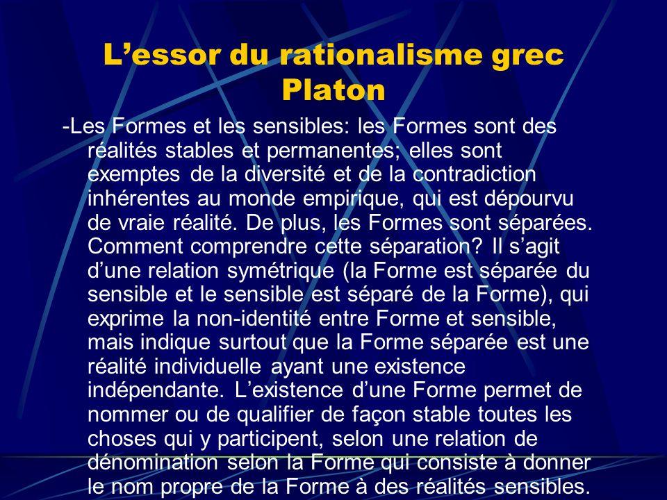 Lessor du rationalisme grec Platon -Les Formes et les sensibles: les Formes sont des réalités stables et permanentes; elles sont exemptes de la divers