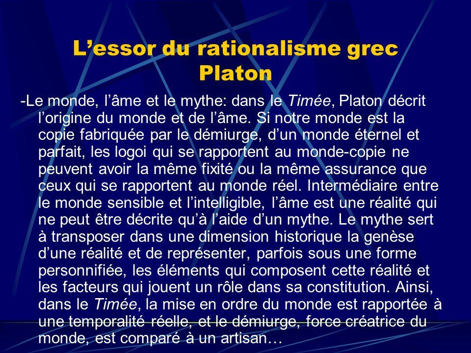 Lessor du rationalisme grec Platon -Le monde, lâme et le mythe: dans le Timée, Platon décrit lorigine du monde et de lâme. Si notre monde est la copie