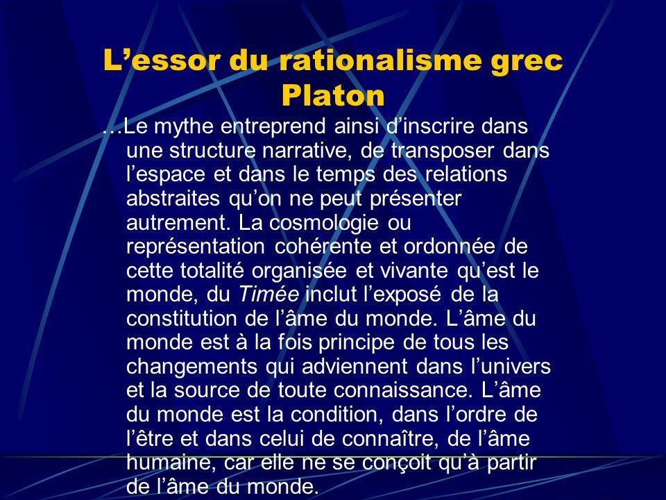 Lessor du rationalisme grec Platon …Le mythe entreprend ainsi dinscrire dans une structure narrative, de transposer dans lespace et dans le temps des