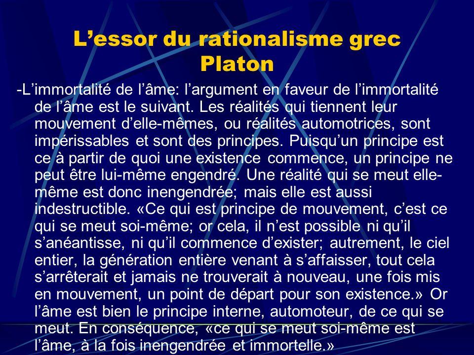 Lessor du rationalisme grec Platon -Limmortalité de lâme: largument en faveur de limmortalité de lâme est le suivant. Les réalités qui tiennent leur m