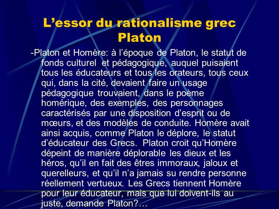 Lessor du rationalisme grec Platon -Platon et Homère: à lépoque de Platon, le statut de fonds culturel et pédagogique, auquel puisaient tous les éduca