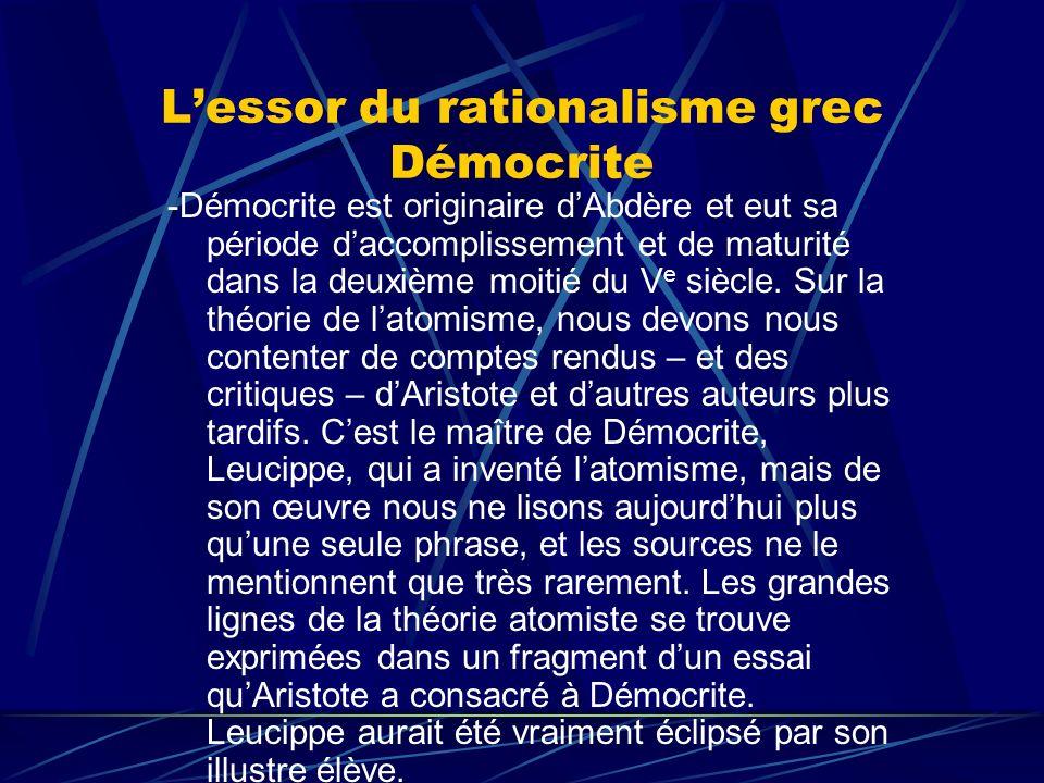 Lessor du rationalisme grec Démocrite -Démocrite est originaire dAbdère et eut sa période daccomplissement et de maturité dans la deuxième moitié du V