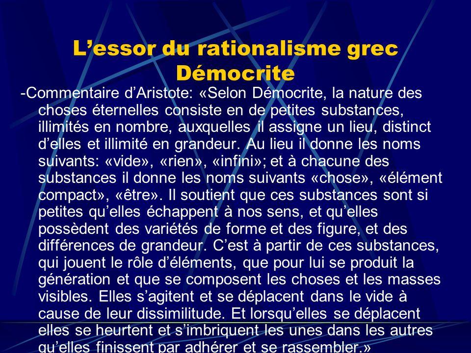 Lessor du rationalisme grec Démocrite -Commentaire dAristote: «Selon Démocrite, la nature des choses éternelles consiste en de petites substances, ill