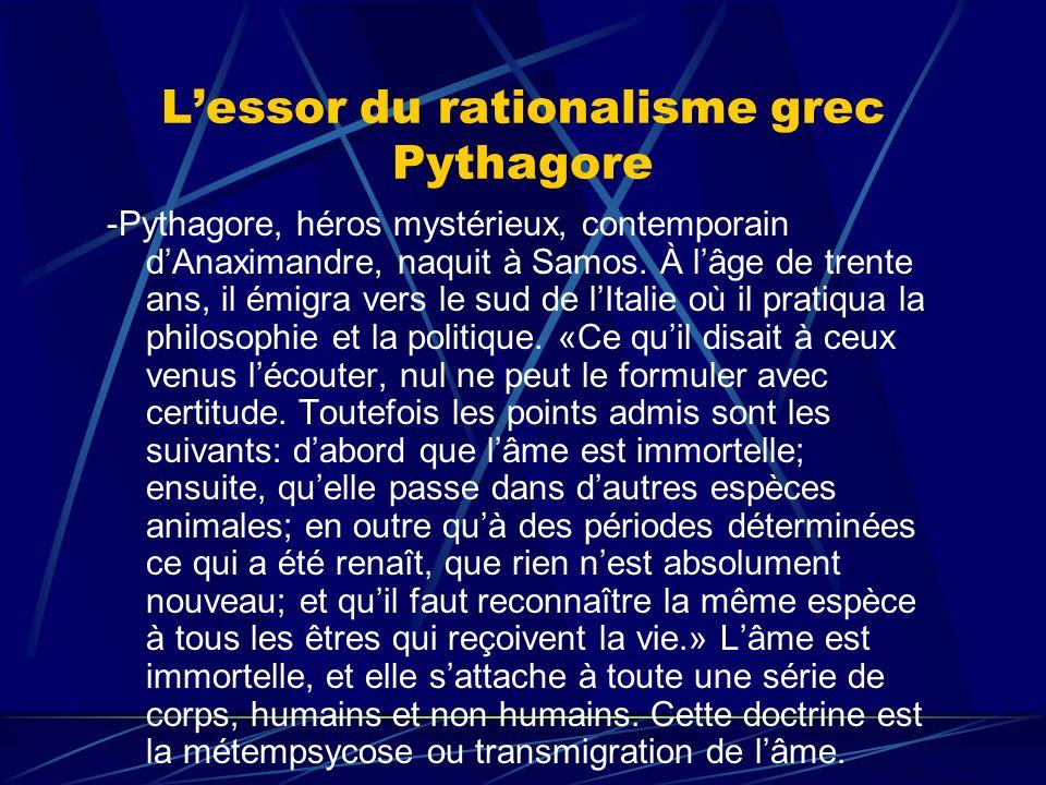 Lessor du rationalisme grec Pythagore -Pythagore, héros mystérieux, contemporain dAnaximandre, naquit à Samos. À lâge de trente ans, il émigra vers le