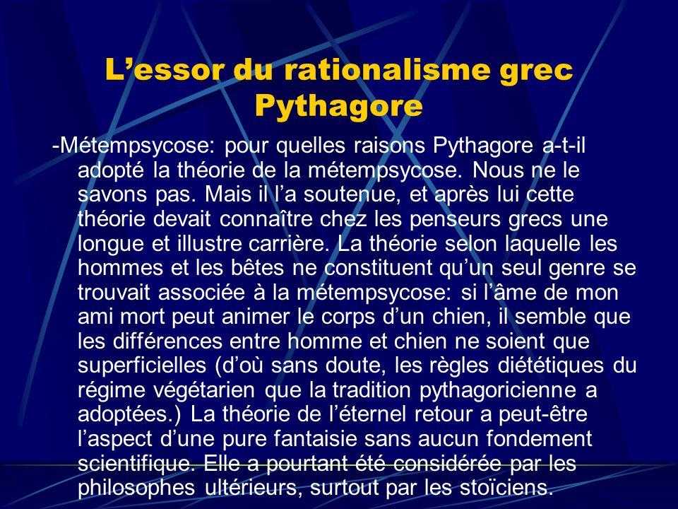 Lessor du rationalisme grec Pythagore -Métempsycose: pour quelles raisons Pythagore a-t-il adopté la théorie de la métempsycose. Nous ne le savons pas