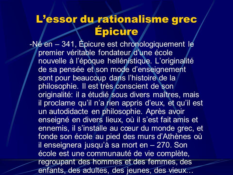 Lessor du rationalisme grec Épicure -Né en – 341, Épicure est chronologiquement le premier véritable fondateur dune école nouvelle à lépoque hellénist