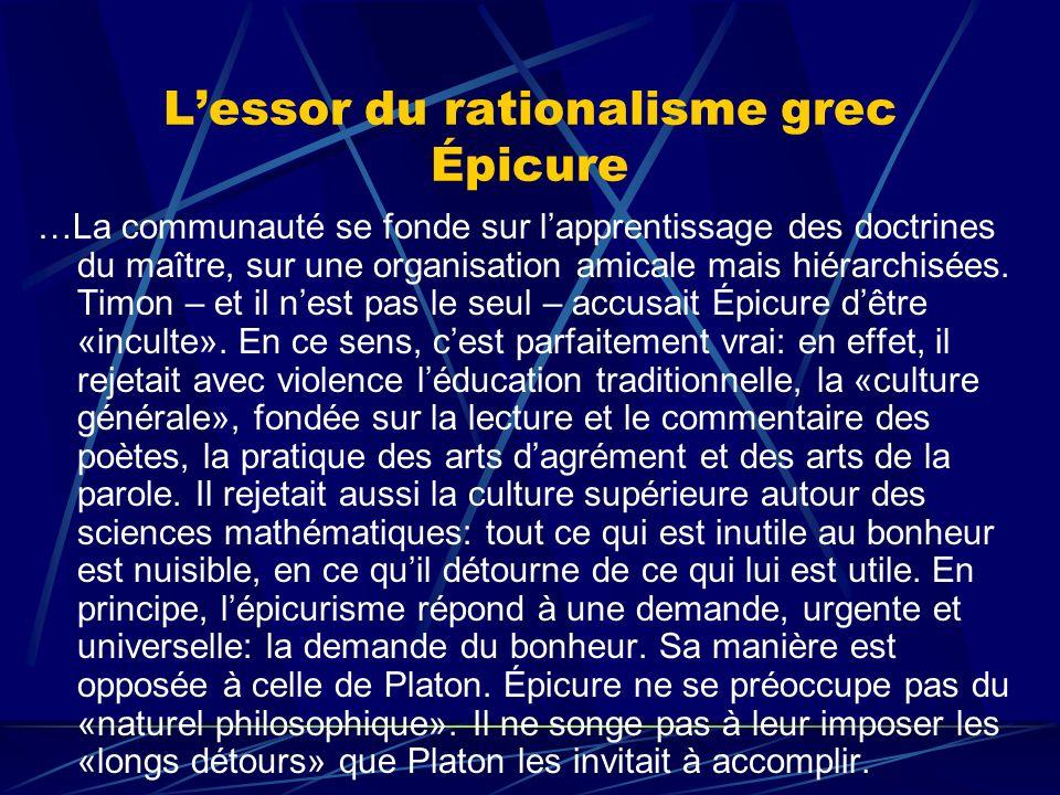 Lessor du rationalisme grec Épicure …La communauté se fonde sur lapprentissage des doctrines du maître, sur une organisation amicale mais hiérarchisée