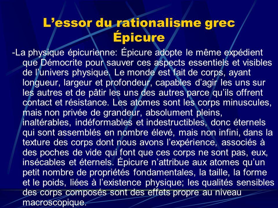 Lessor du rationalisme grec Épicure -La physique épicurienne: Épicure adopte le même expédient que Démocrite pour sauver ces aspects essentiels et vis