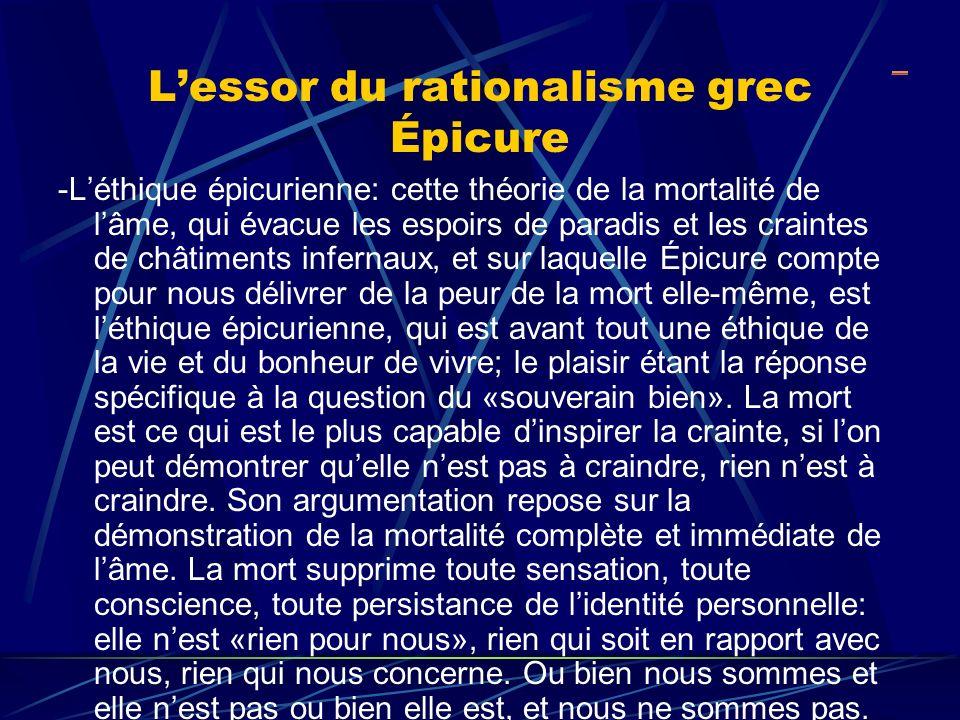 Lessor du rationalisme grec Épicure -Léthique épicurienne: cette théorie de la mortalité de lâme, qui évacue les espoirs de paradis et les craintes de